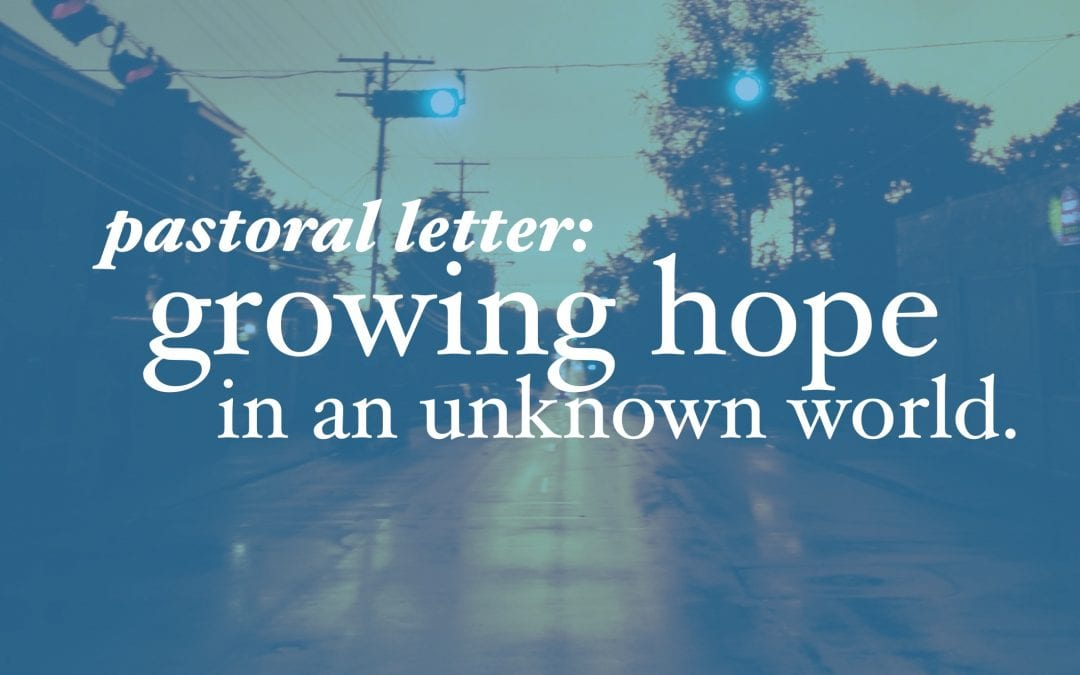 Pastoral Letter: Growing Hope In An Unknown World