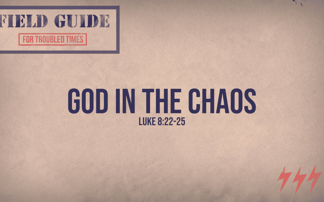 4.19.20 | Field Guide For Troubled Times: God In The Chaos