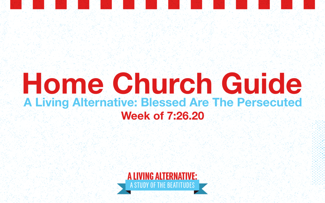 Home Church Guide, 7.26.20 | A Living Alternative: Blessed Are The Persecuted