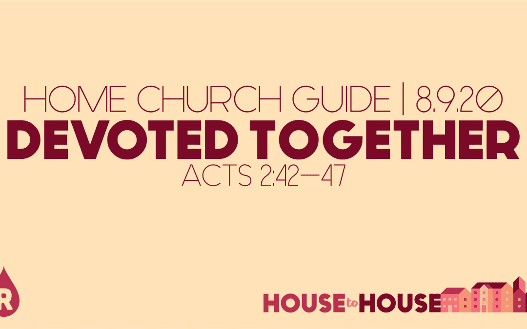 Home Church Guide, 8.9.20 | House To House: Devoted Together