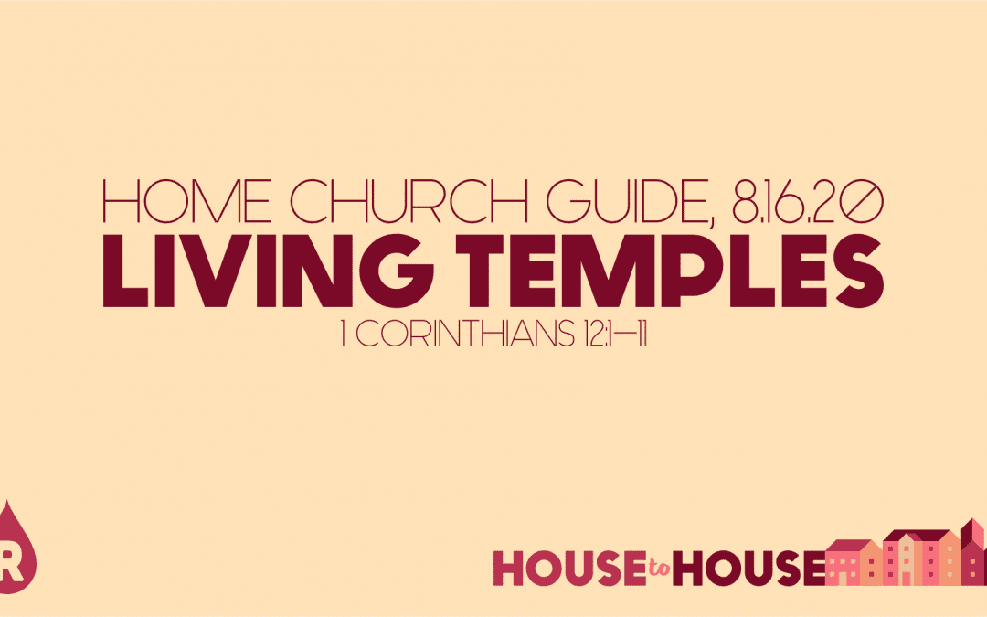 Home Church Guide, 8.16.20 | House to House: Living Temples