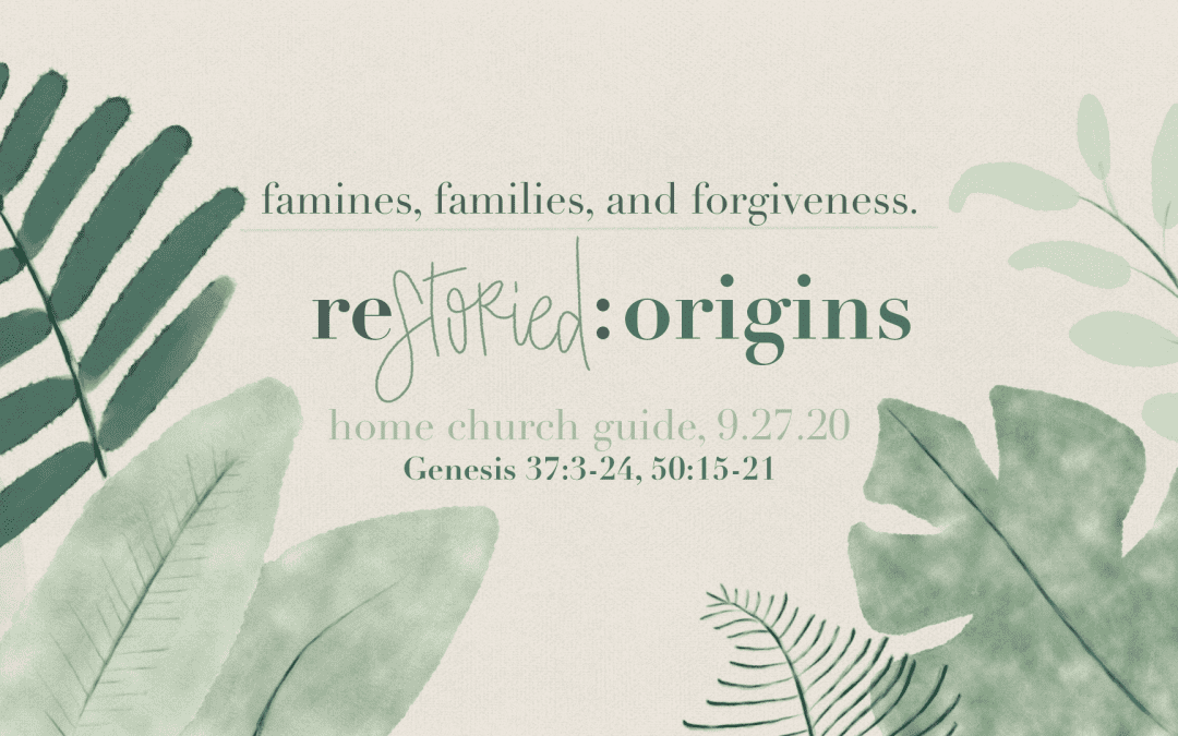 Home Church Guide, 9.27.30 | Restoried: Origins | Famines, Families, And Forgiveness