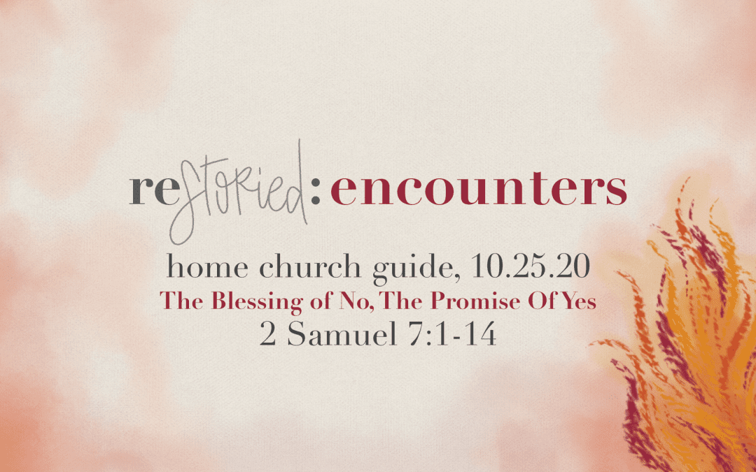 Home Church Guide, 10.25.20 | Restoried:Encounters | The Blessing Of No, The Promise Of Yes