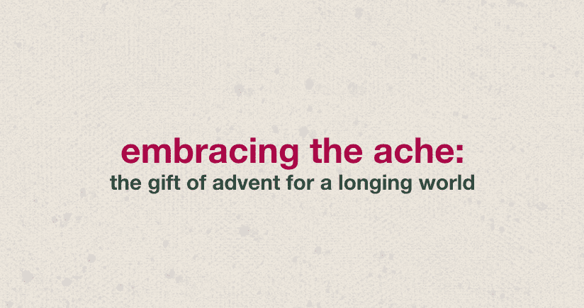 Embracing The Ache: The Gift Of Advent For A Longing World