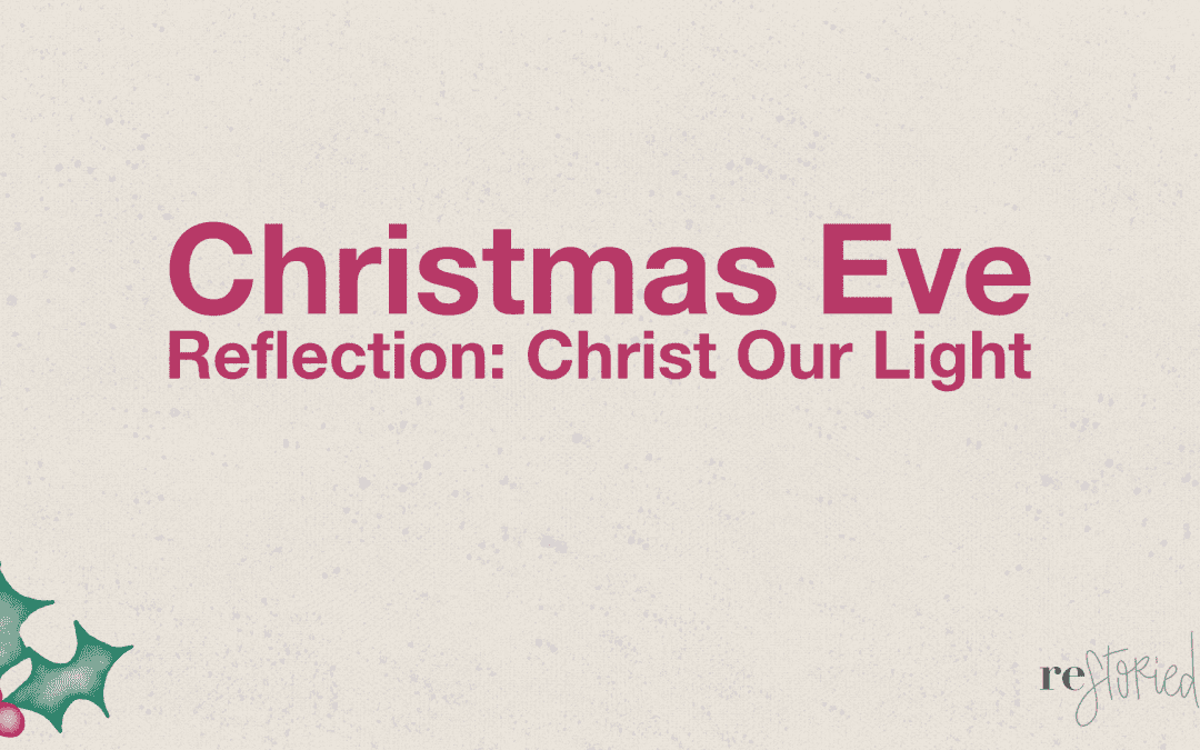 Christmas Eve Reflection: Christ Our Light