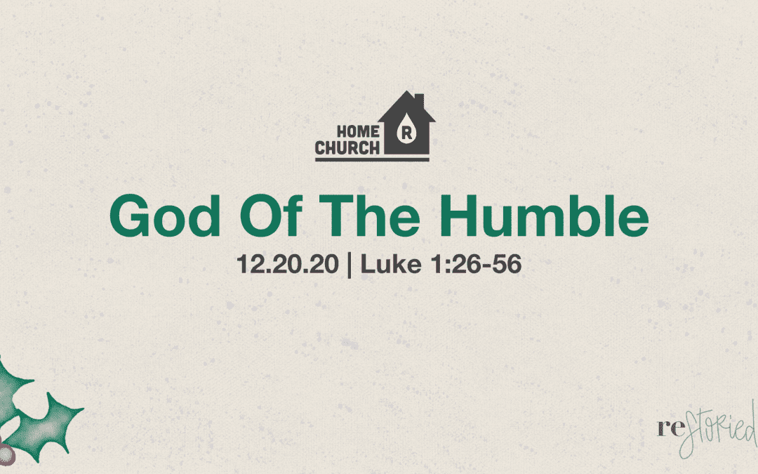 Home Church 12.20.20 | Restoried:Advent | God Of The Humble