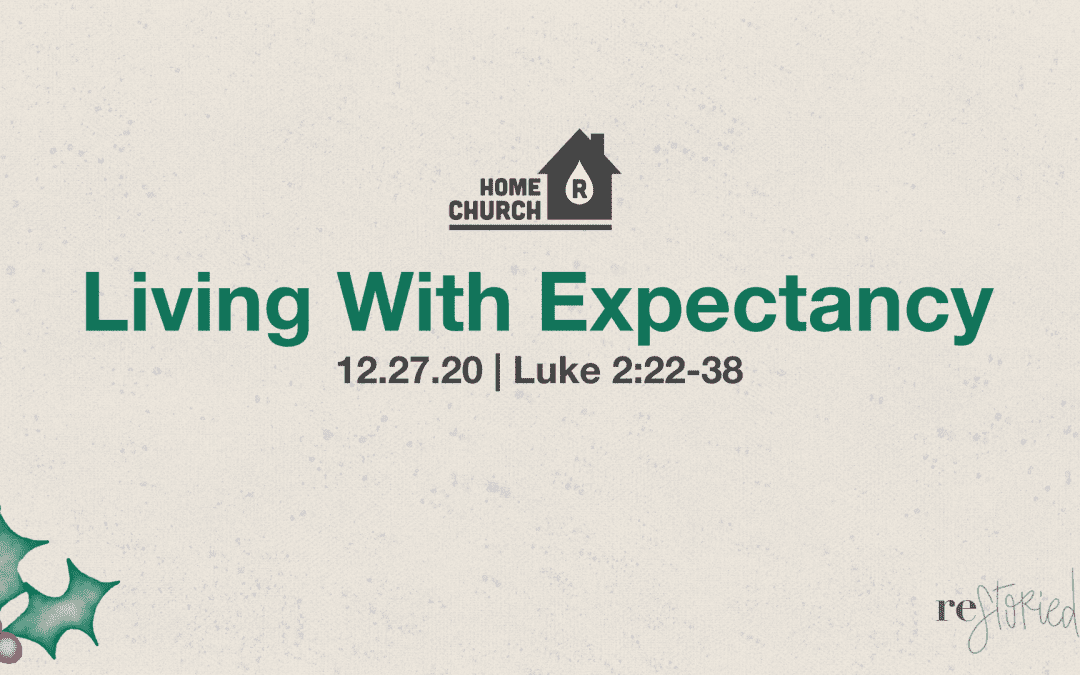 Home Church 12.27.20 | Restoried:Christmas | Living With Expectancy