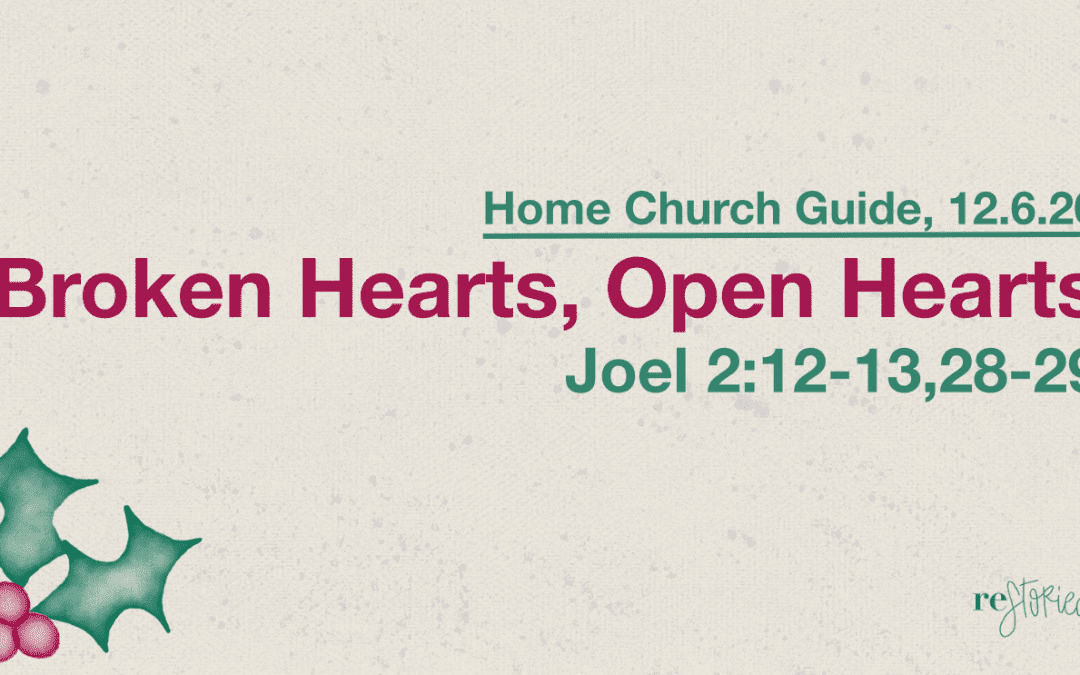 Home Church Guide, 12.6.20 | Broken Hearts, Open Hearts (Restoried:Advent)