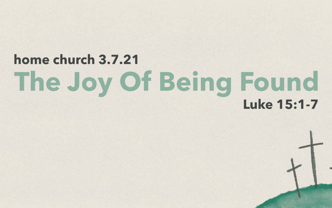 Home Church 3.7.21 | The Joy Of Being Found