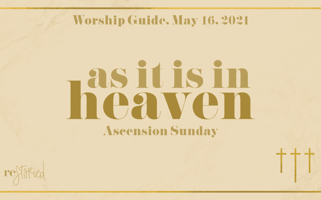 Worship Guide, May 16, 2021 | As It Is In Heaven (Ascension Sunday)