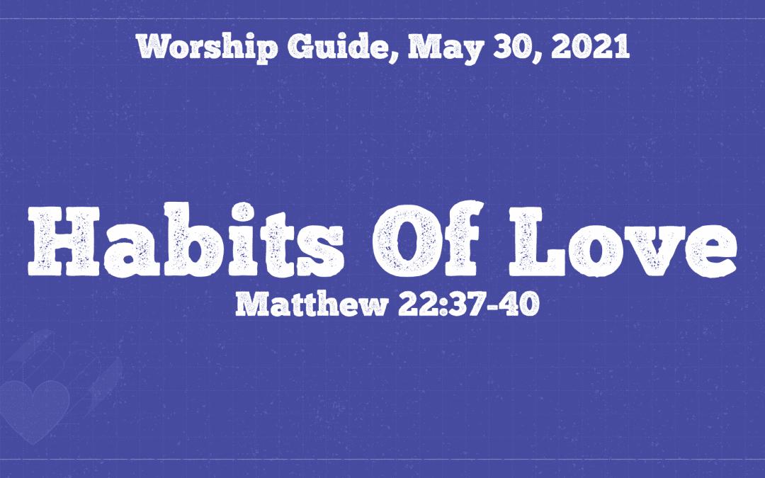Worship Guide, May 30, 2021 | Habits Of Love