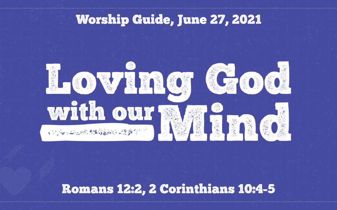 Worship Guide, June 27, 2021 | Loving God With Our Minds