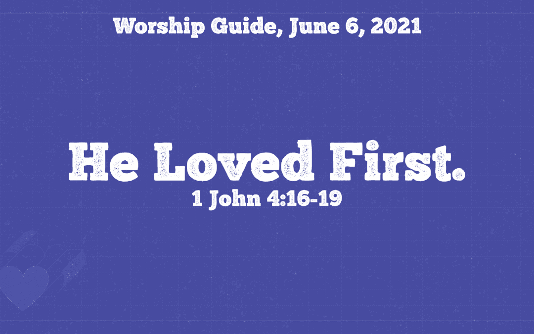Worship Guide, June 6, 2021 | He Loved First.