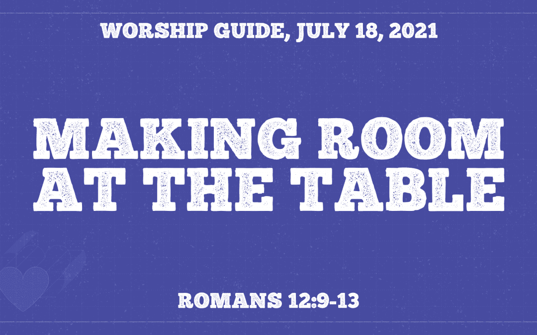 Worship Guide, July 18, 2021 | Making Room At The Table
