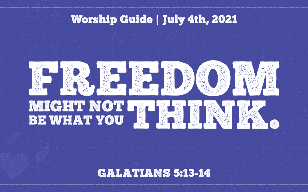 Worship Guide, July 4, 2021 | Freedom Might Not Be What You Think.