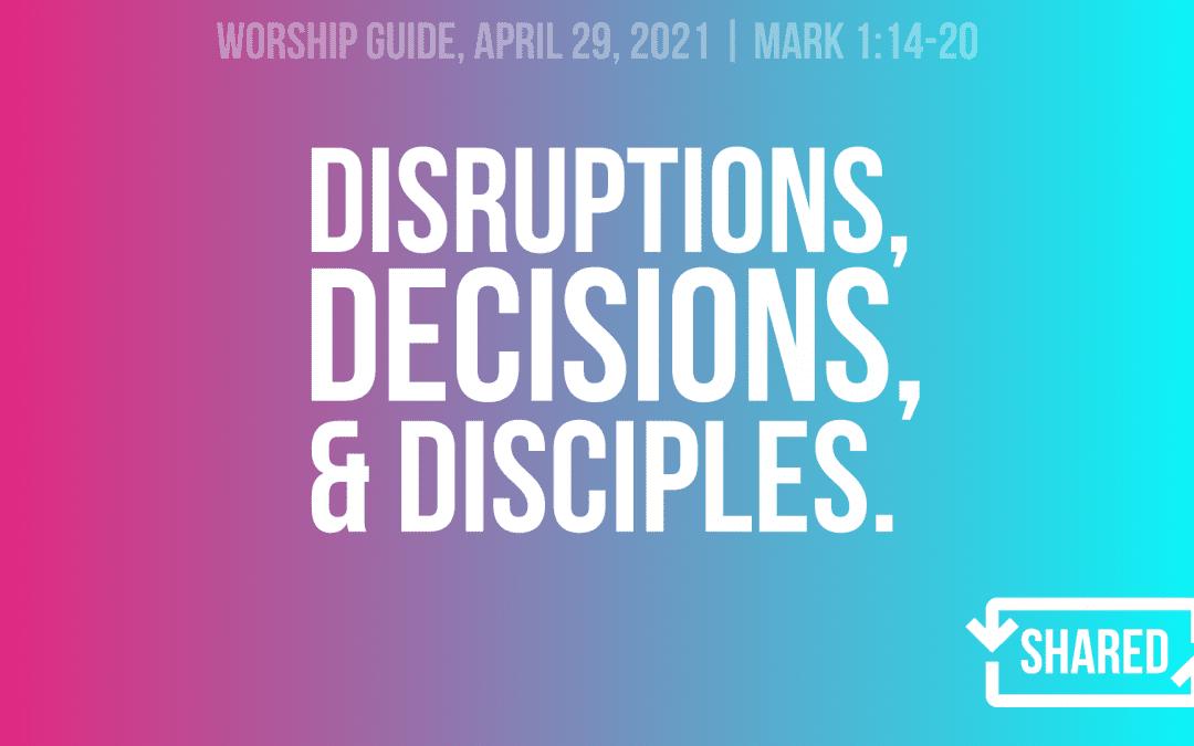 8.29.21   Disruptions, Decisions, And Disciples