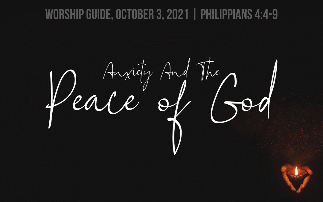 10.3.21   Philippians 4: Anxiety And The Peace Of God