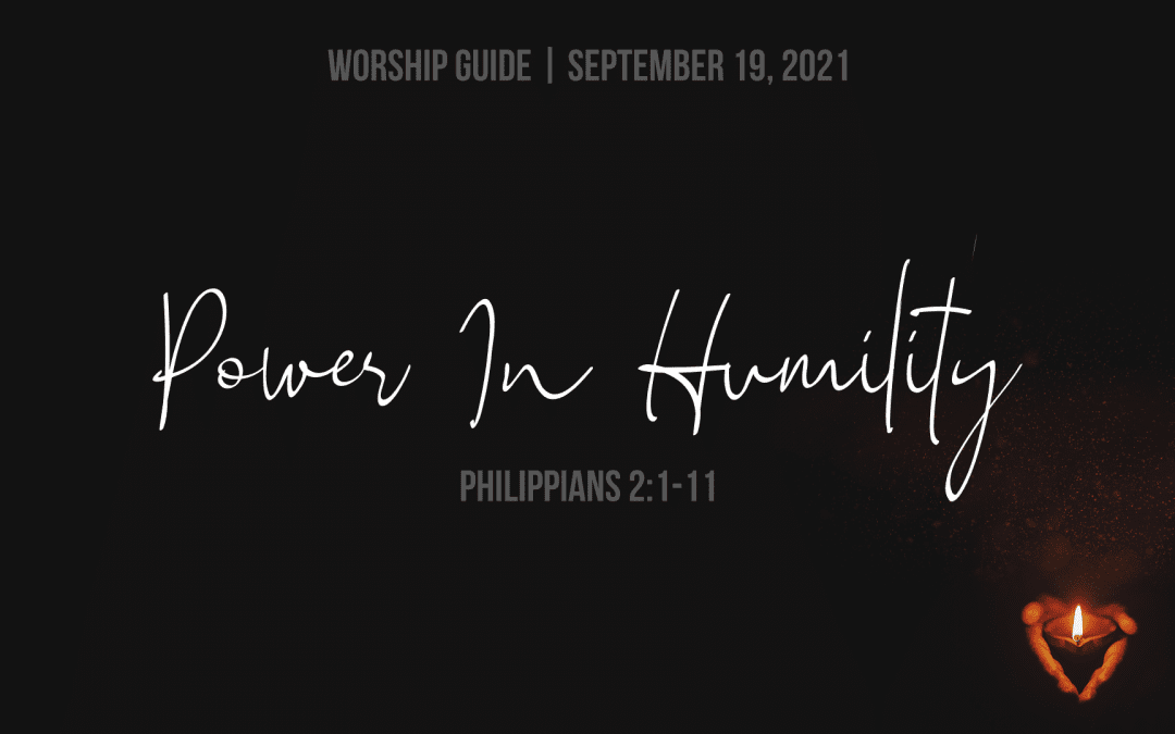 9.19.21   Philippians 2: Power In Humility