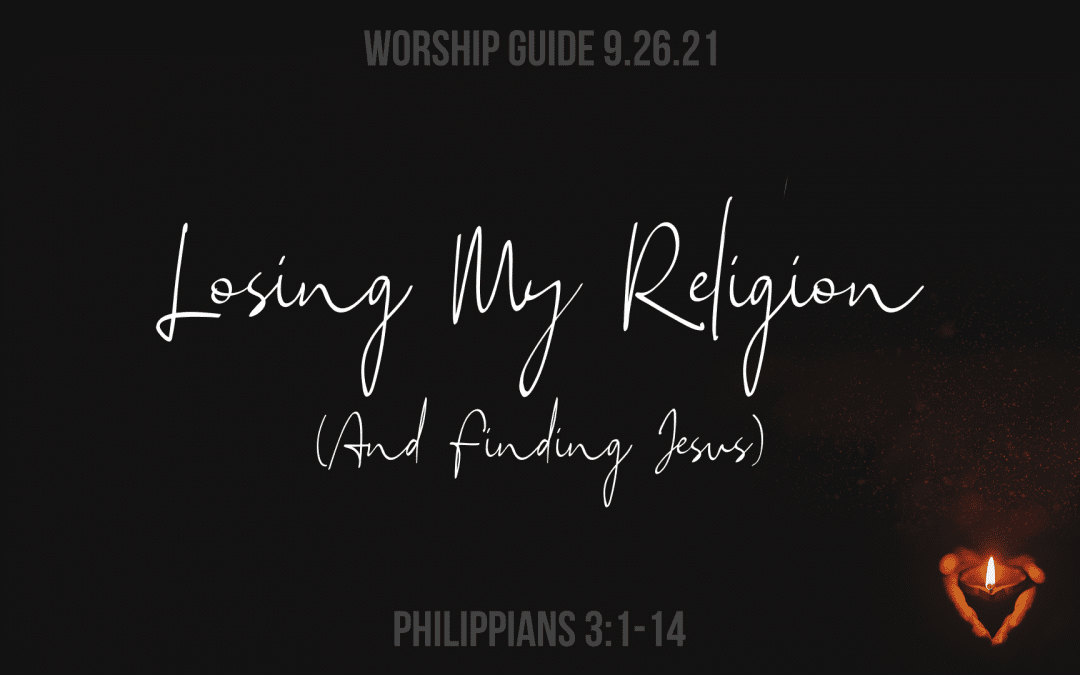 9.26.21 | Philippians 3: Losing My Religion (And Finding Jesus)