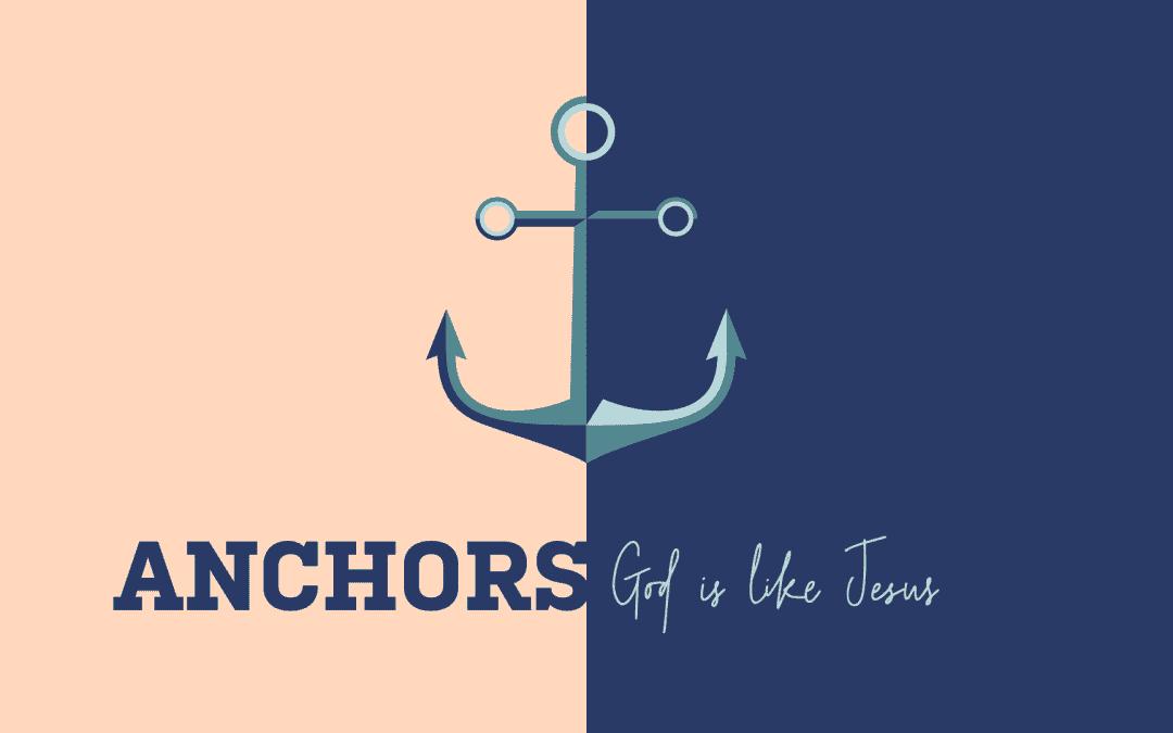 10.17.21   Anchors: God Is Like Jesus